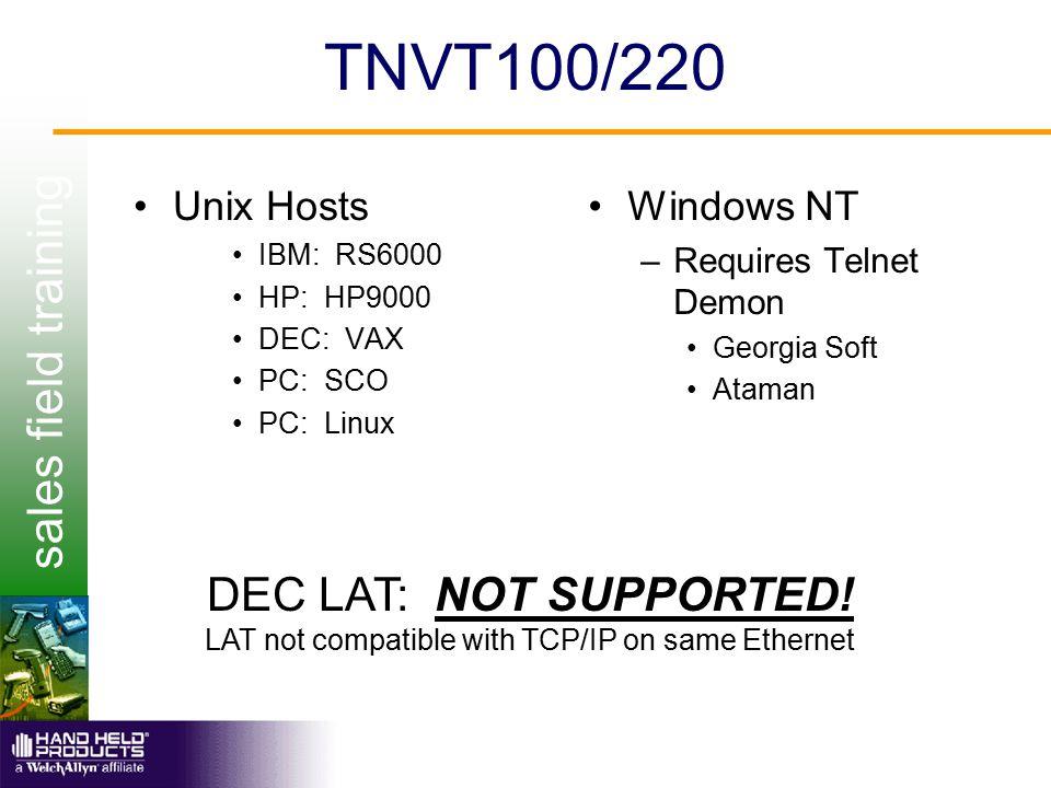sales field training TNVT100/220 Unix Hosts IBM: RS6000 HP: HP9000 DEC: VAX PC: SCO PC: Linux Windows NT –Requires Telnet Demon Georgia Soft Ataman DE