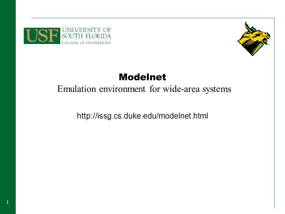 11 Modelnet Emulation environment for wide-area systems http://issg.cs.duke.edu/modelnet.html