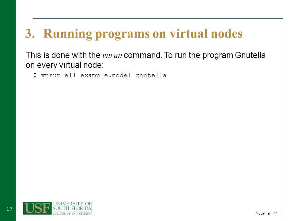 17 Modelnet – 17 3. Running programs on virtual nodes This is done with the vnrun command.