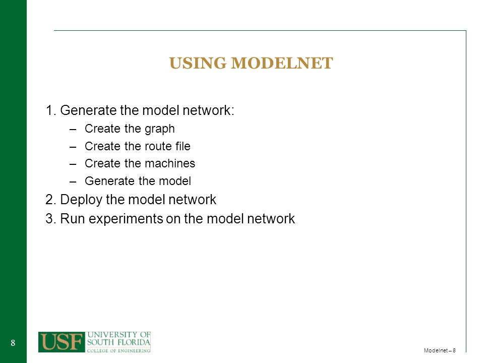 88 Modelnet – 8 USING MODELNET 1. Generate the model network: –Create the graph –Create the route file –Create the machines –Generate the model 2. Dep