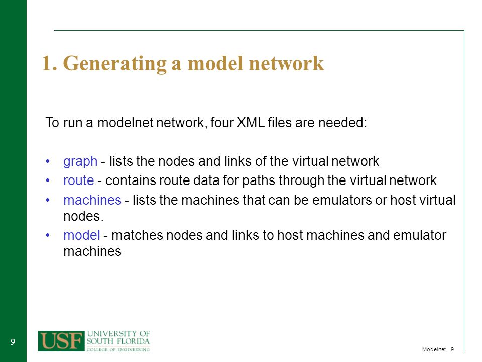 99 Modelnet – 9 1. Generating a model network To run a modelnet network, four XML files are needed: graph - lists the nodes and links of the virtual n