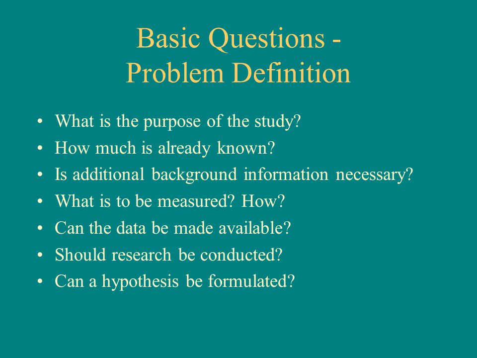 Basic Questions - Problem Definition What is the purpose of the study.
