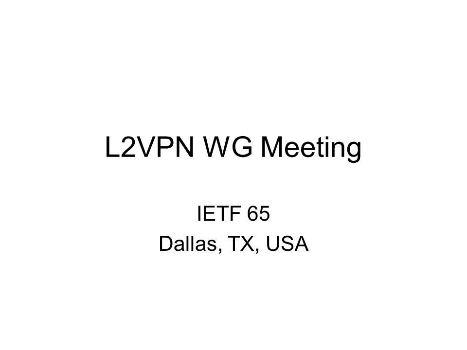 L2VPN WG Meeting IETF 65 Dallas, TX, USA