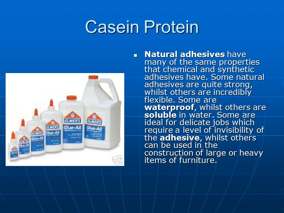 Casein Protein Natural adhesives have many of the same properties that chemical and synthetic adhesives have. Some natural adhesives are quite strong,