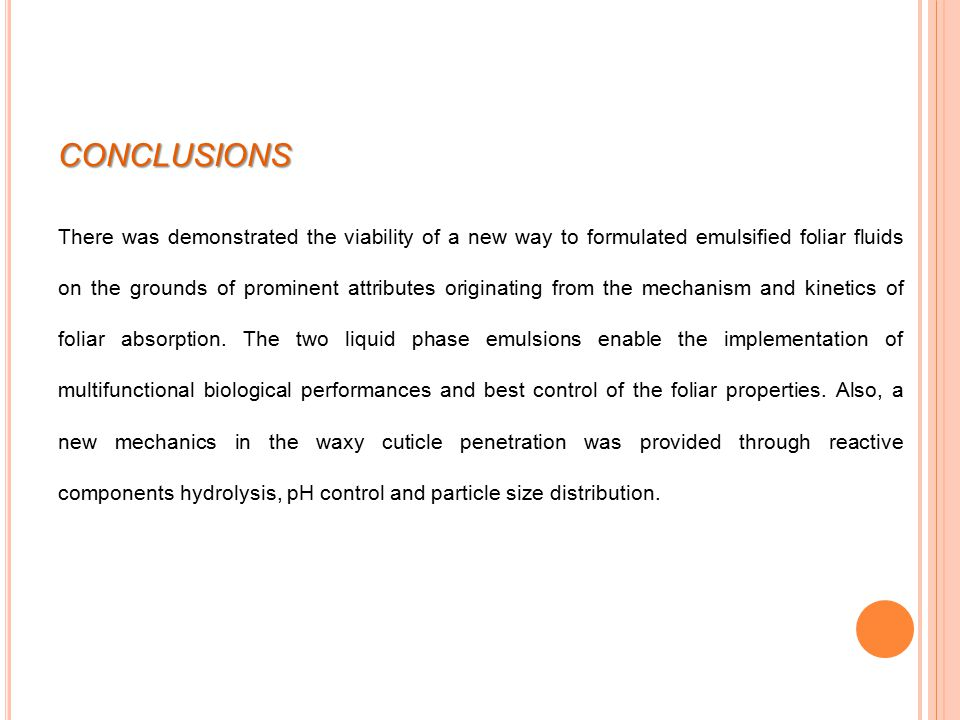 CONCLUSIONS There was demonstrated the viability of a new way to formulated emulsified foliar fluids on the grounds of prominent attributes originating from the mechanism and kinetics of foliar absorption.