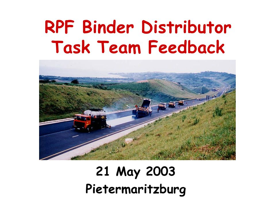 RPF Binder Distributor Task Team Feedback 21 May 2003 Pietermaritzburg