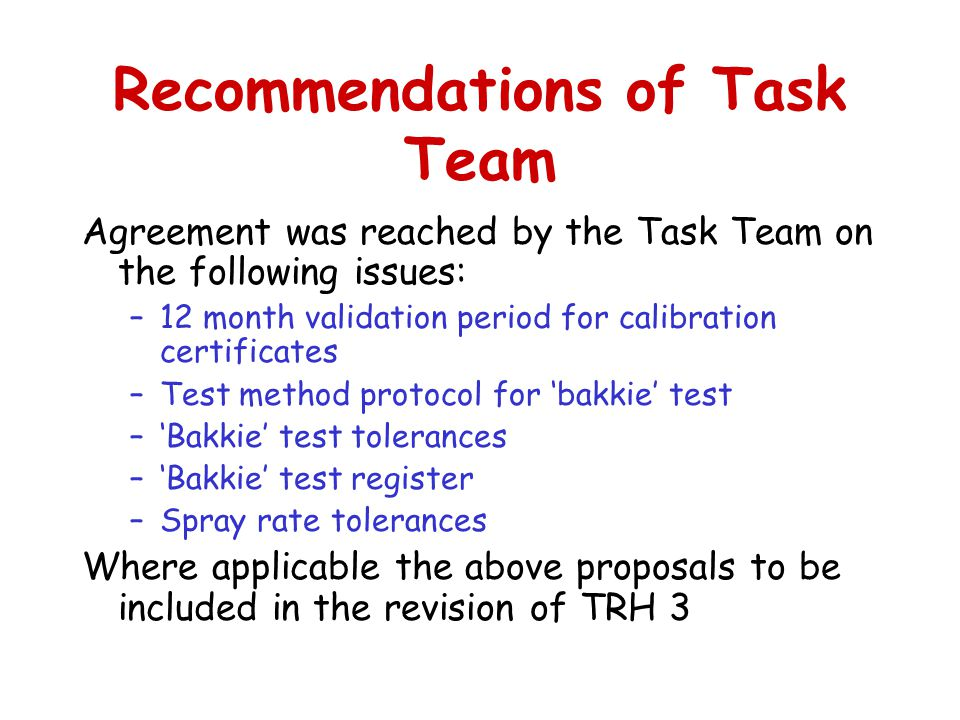 Recommendations of Task Team Agreement was reached by the Task Team on the following issues: –12 month validation period for calibration certificates