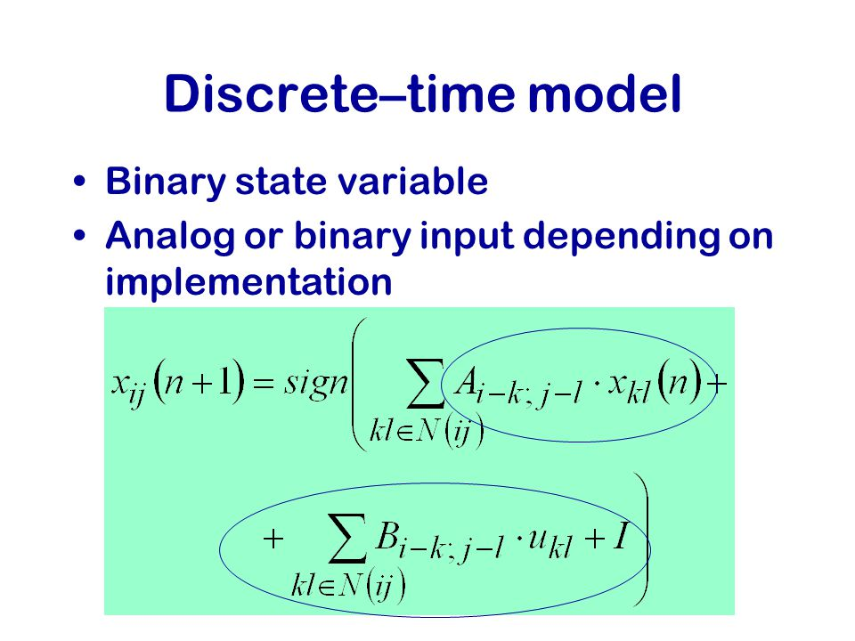 Discrete–time model Binary state variable Analog or binary input depending on implementation