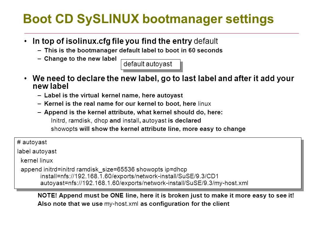 Boot CD SySLINUX bootmanager settings In top of isolinux.cfg file you find the entry default –This is the bootmanager default label to boot in 60 seco