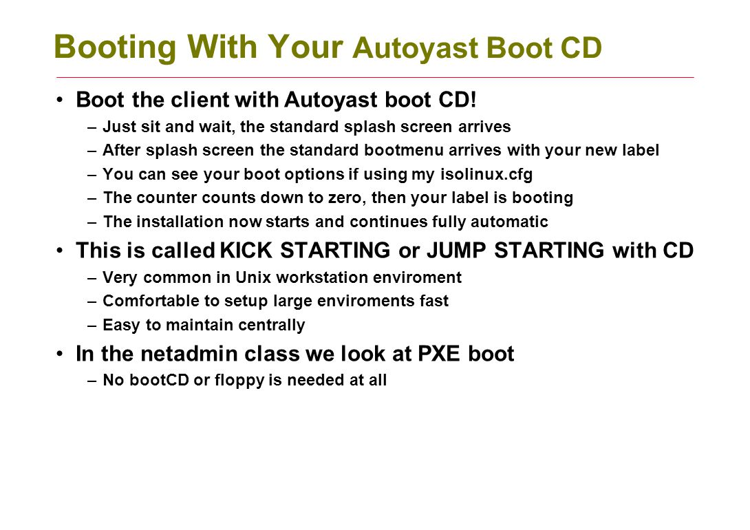 Booting With Your Autoyast Boot CD Boot the client with Autoyast boot CD! –Just sit and wait, the standard splash screen arrives –After splash screen
