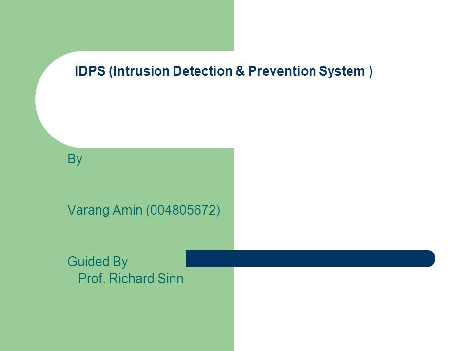 IDPS (Intrusion Detection & Prevention System ) By Varang Amin (004805672) Guided By Prof.