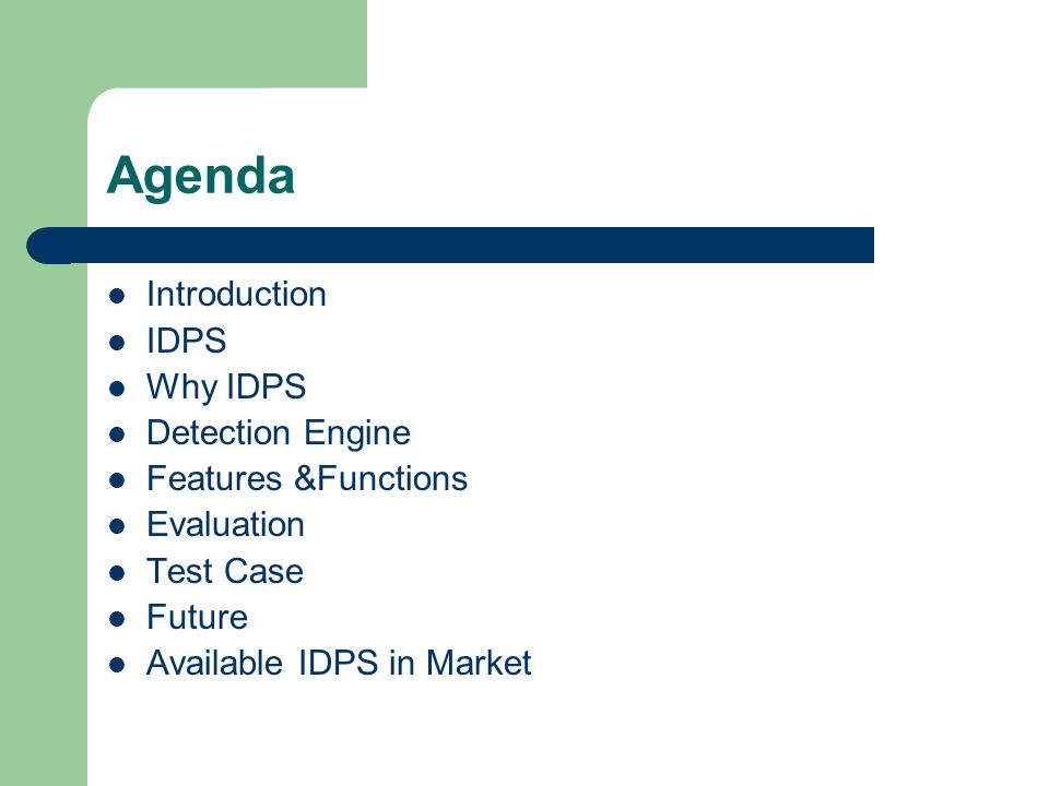 Agenda Introduction IDPS Why IDPS Detection Engine Features &Functions Evaluation Test Case Future Available IDPS in Market