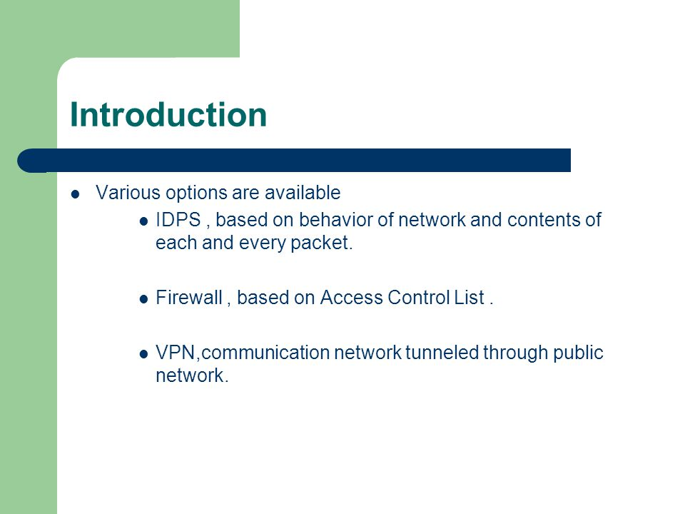 Introduction Various options are available IDPS, based on behavior of network and contents of each and every packet.