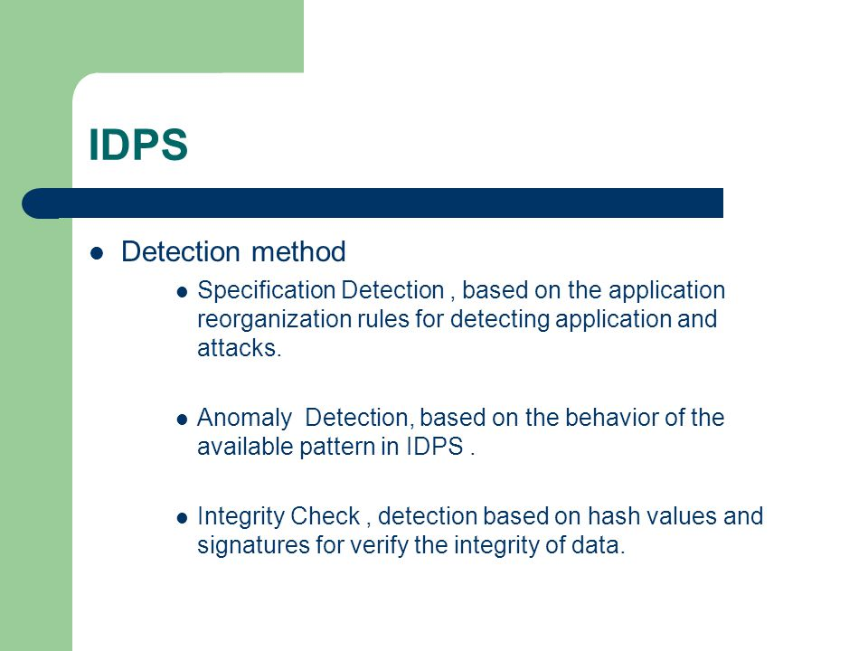 IDPS Detection method Specification Detection, based on the application reorganization rules for detecting application and attacks. Anomaly Detection,