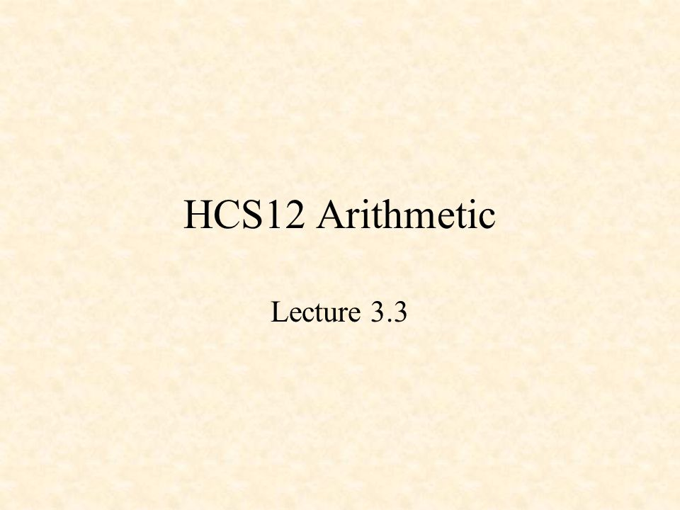 68HC12 Arithmetic Addition and Subtraction Shift and Rotate Instructions Multiplication Division