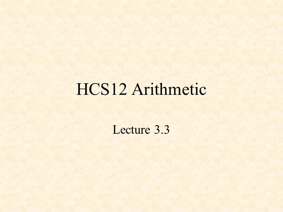 HCS12 Arithmetic Lecture 3.3
