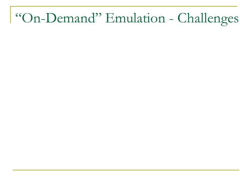On-Demand Emulation - Challenges