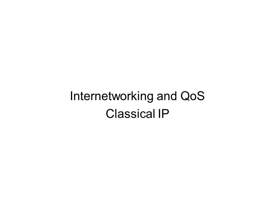 Internetworking and QoS Classical IP