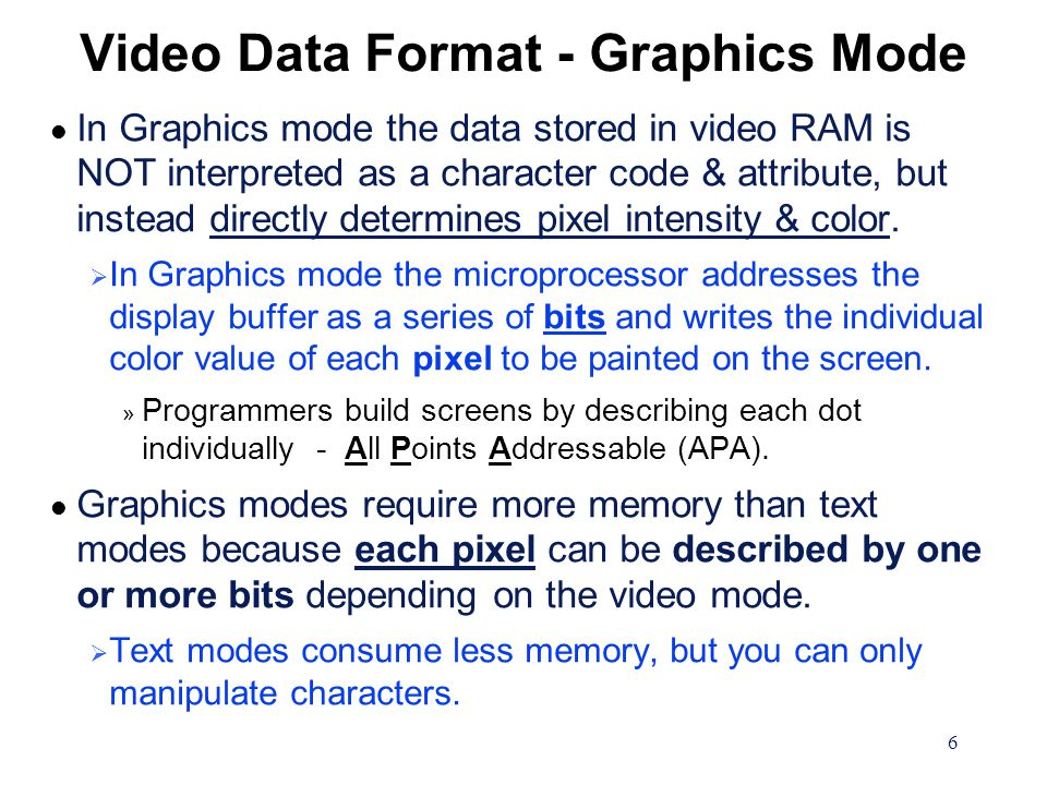 17 Fonts in Graphics Modes l In Graphics modes, the character set is NOT loaded into the VGA display memory, but resides in host memory space (either the BIOS ROM or in RAM).