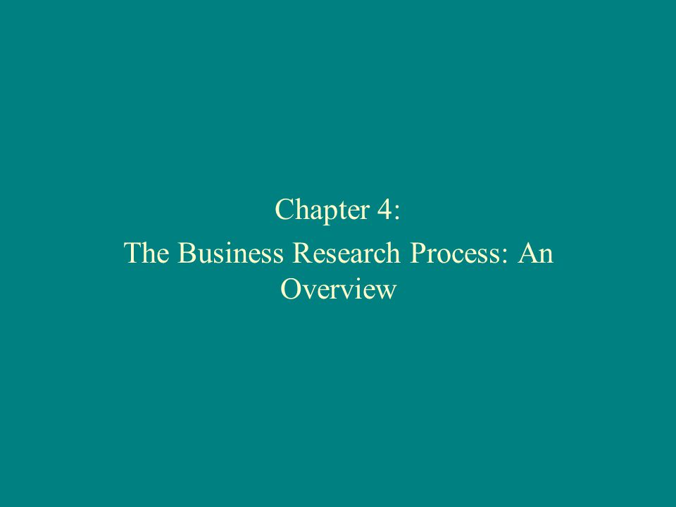 Chapter 4: The Business Research Process: An Overview
