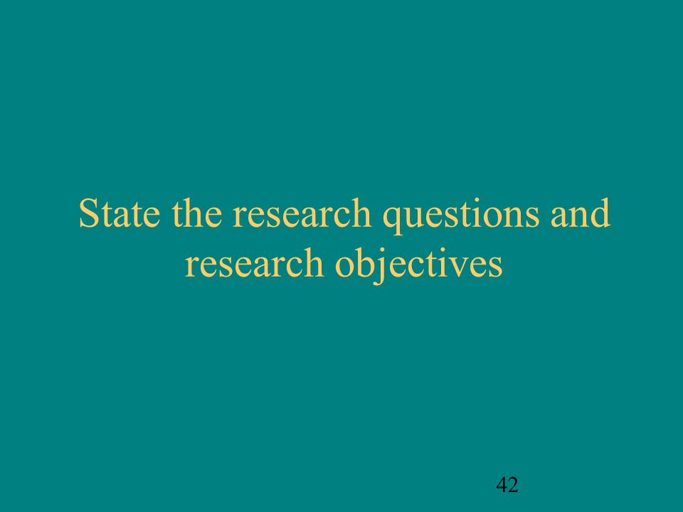 42 State the research questions and research objectives