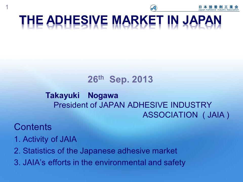 Japan Adhesive Industry Association JAIA 2 ・ Regular Members : 91 adhesive manufacturers ・ Associate Members : 36 suppliers (Raw materials, equipment, etc.