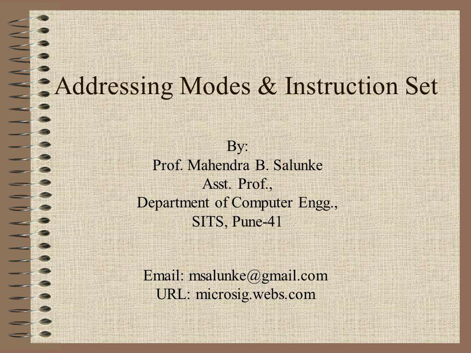 Addressing Modes & Instruction Set By: Prof. Mahendra B.