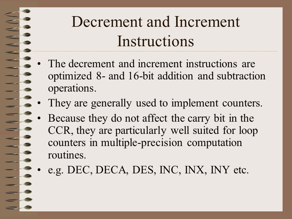 Decrement and Increment Instructions The decrement and increment instructions are optimized 8- and 16-bit addition and subtraction operations.