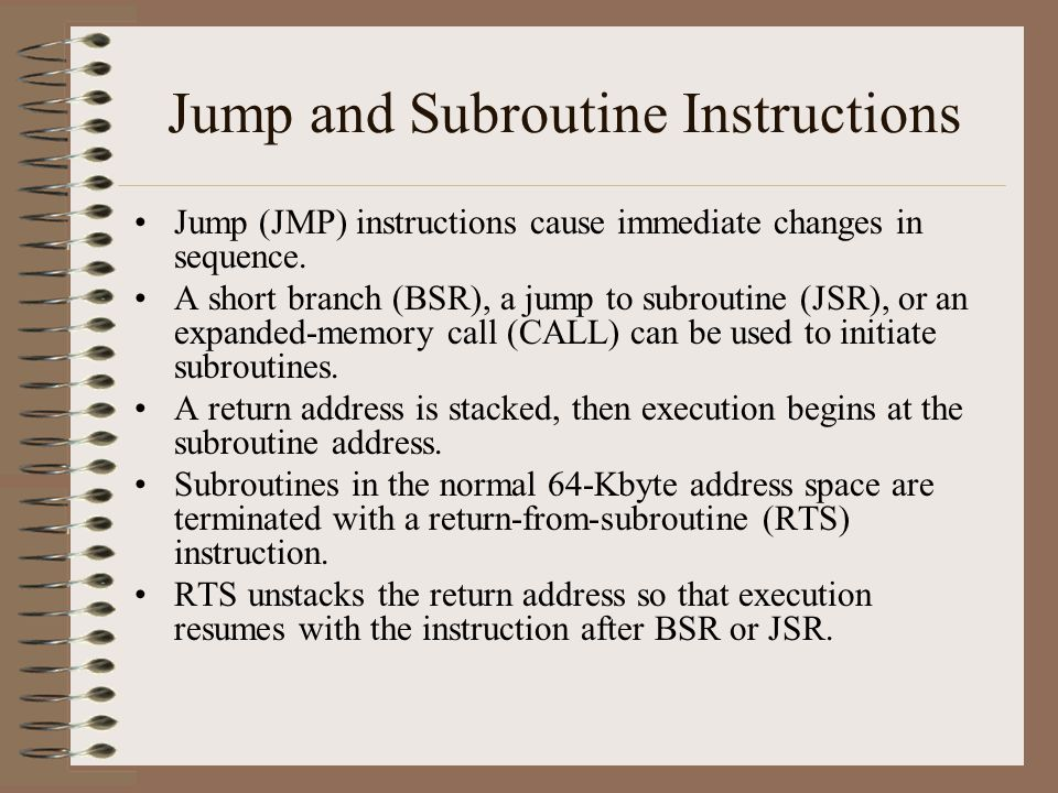 Jump and Subroutine Instructions Jump (JMP) instructions cause immediate changes in sequence.