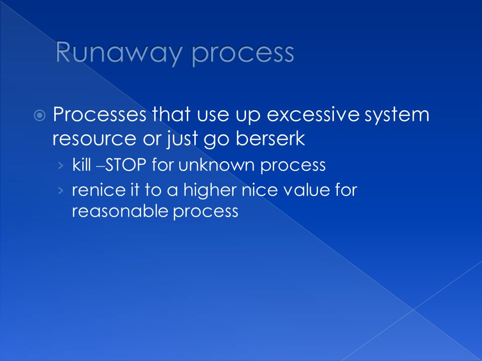  Processes that use up excessive system resource or just go berserk › kill – STOP for unknown process › renice it to a higher nice value for reasonable process