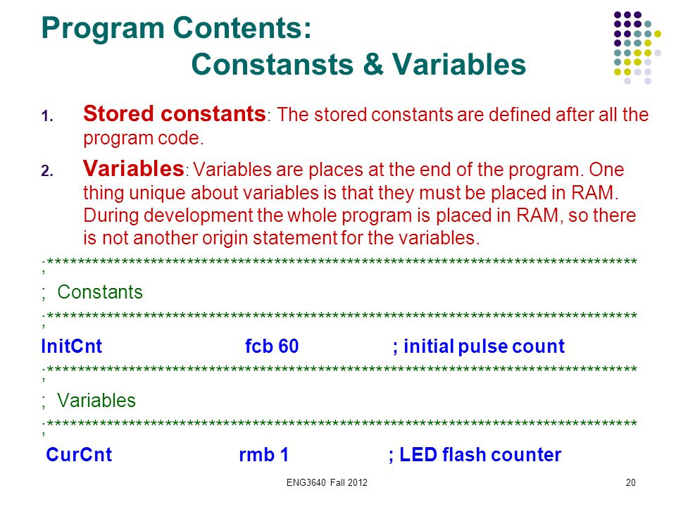 ENG3640 Fall 201220 Program Contents: Constansts & Variables 1. Stored constants : The stored constants are defined after all the program code. 2. Var