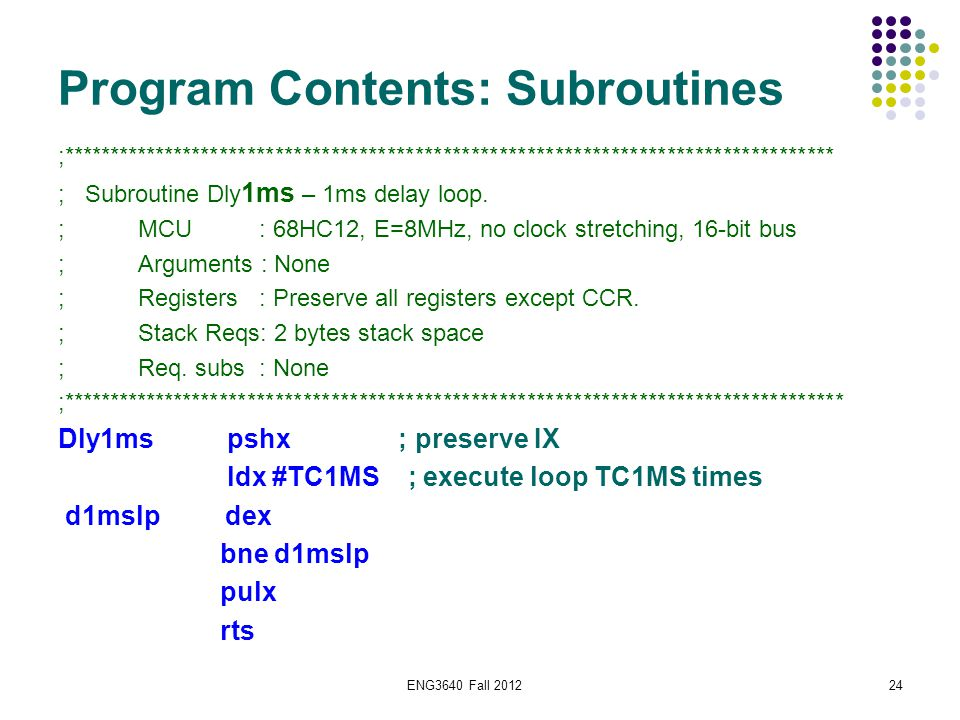 ENG3640 Fall 201224 Program Contents: Subroutines ;*********************************************************************************** ; Subroutine Dl