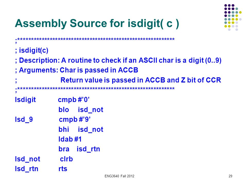 ENG3640 Fall 201229 Assembly Source for isdigit( c ) ;*********************************************************** ; isdigit(c) ; Description: A routin