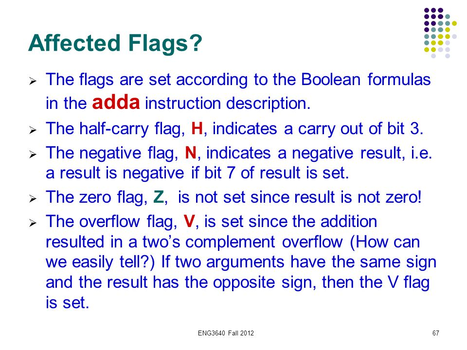 ENG3640 Fall 201267 Affected Flags?  The flags are set according to the Boolean formulas in the adda instruction description.  The half-carry flag,