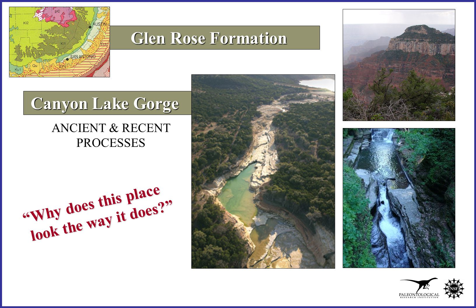 Glen Rose Formation ANCIENT & RECENT PROCESSES Canyon Lake Gorge Canyon Lake Gorge Why does this place Why does this place look the way it does? look the way it does?
