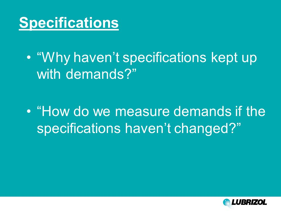 Specifications Why haven't specifications kept up with demands How do we measure demands if the specifications haven't changed
