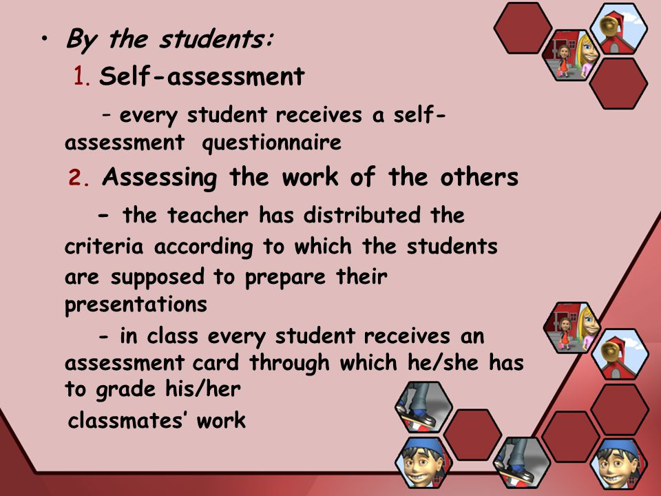 By the students: 1. Self-assessment - every student receives a self- assessment questionnaire 2.