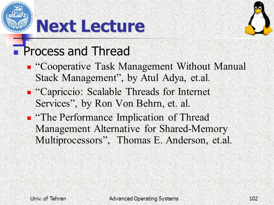 Advanced Operating Systems Next Lecture Process and Thread Cooperative Task Management Without Manual Stack Management , by Atul Adya, et.al.