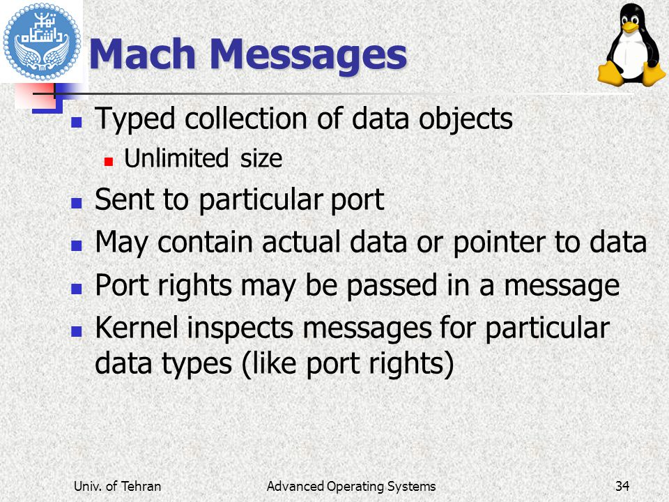 Mach Messages Typed collection of data objects Unlimited size Sent to particular port May contain actual data or pointer to data Port rights may be pa