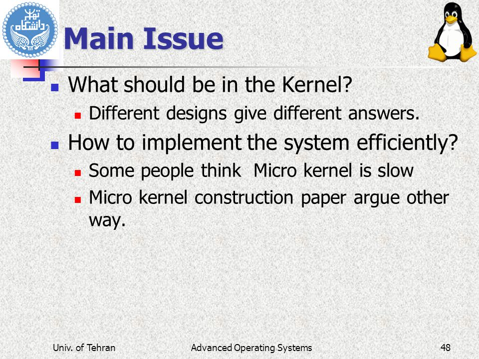 Main Issue What should be in the Kernel.Different designs give different answers.