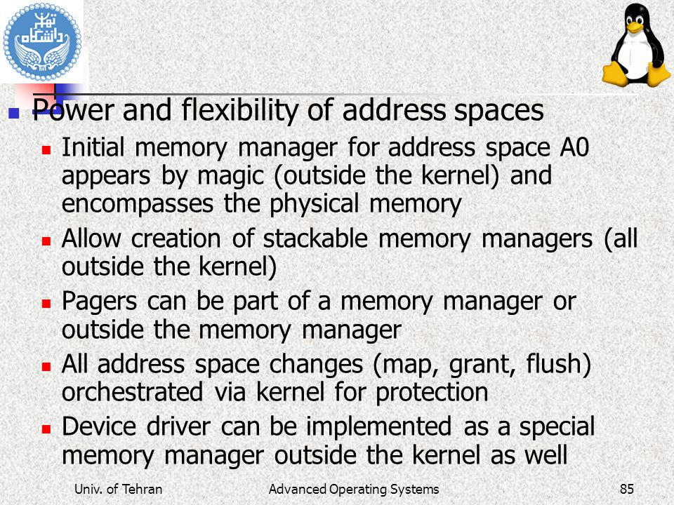 Advanced Operating Systems Power and flexibility of address spaces Initial memory manager for address space A0 appears by magic (outside the kernel) a