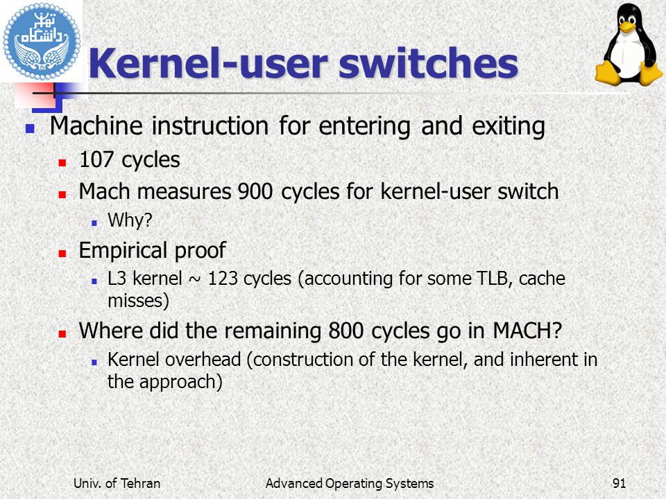 Advanced Operating Systems Kernel-user switches Machine instruction for entering and exiting 107 cycles Mach measures 900 cycles for kernel-user switch Why.