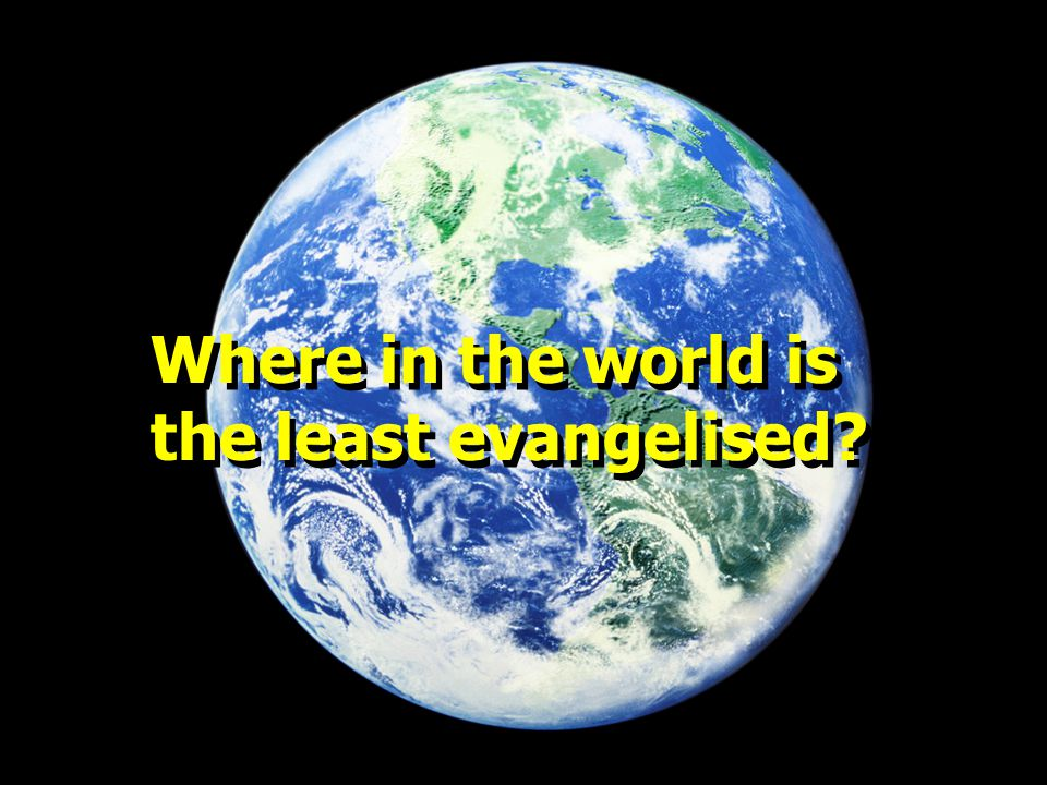 Where in the world is the least evangelised