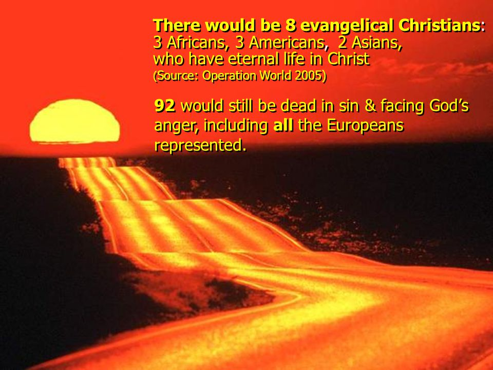 92 would still be dead in sin & facing God's anger, including all the Europeans represented.