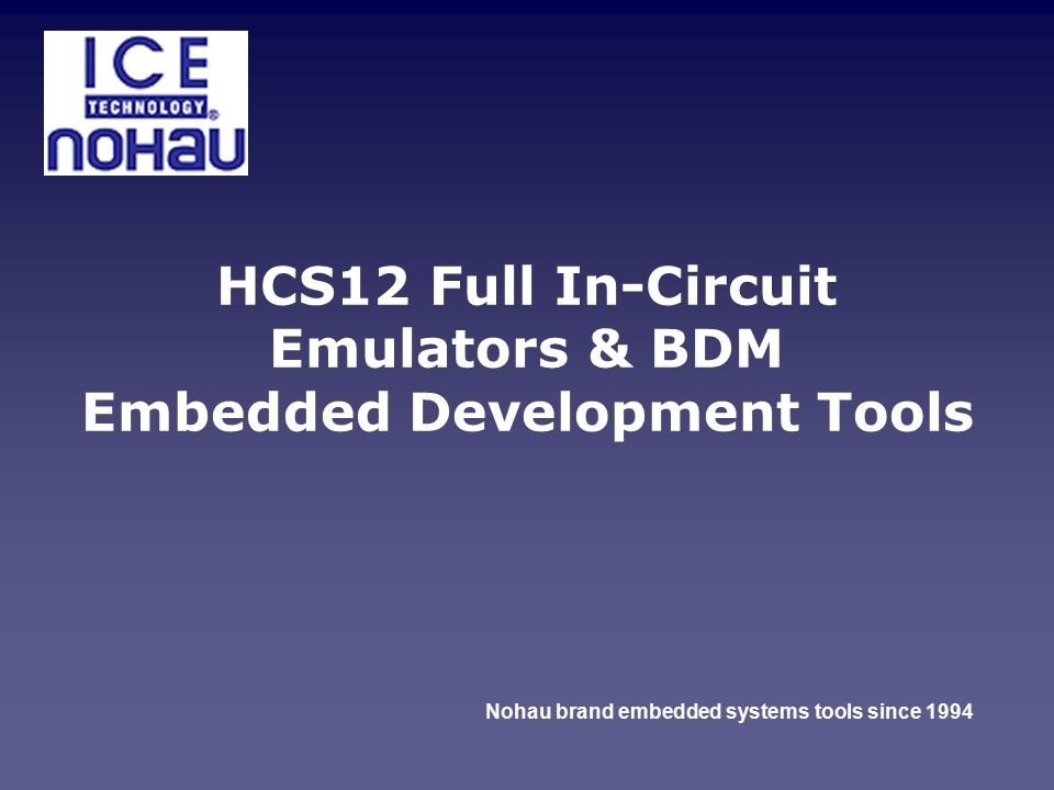 HCS12 Full In-Circuit Emulators & BDM Embedded Development Tools Nohau brand embedded systems tools since 1994