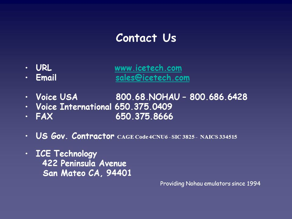 Contact Us URL www.icetech.comwww.icetech.com Email sales@icetech.comsales@icetech.com Voice USA 800.68.NOHAU – 800.686.6428 Voice International 650.375.0409 FAX 650.375.8666 US Gov.
