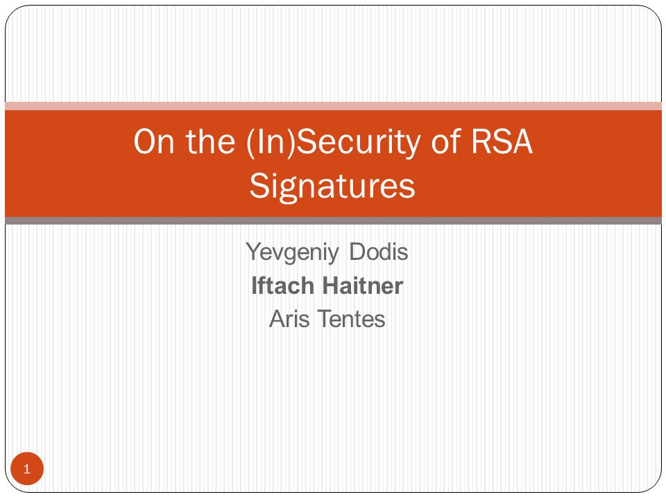 Yevgeniy Dodis Iftach Haitner Aris Tentes On the (In)Security of RSA Signatures 1
