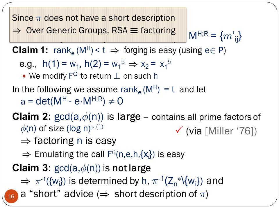 "The ""Collision Matrix"" M H 16 Recall {  w ij mij ´  w ij e ¢ m ' ij }, M H = { m ij }, M H;R = { m ' ij } Claim 1: rank e (M H ) < t ) forging is ea"