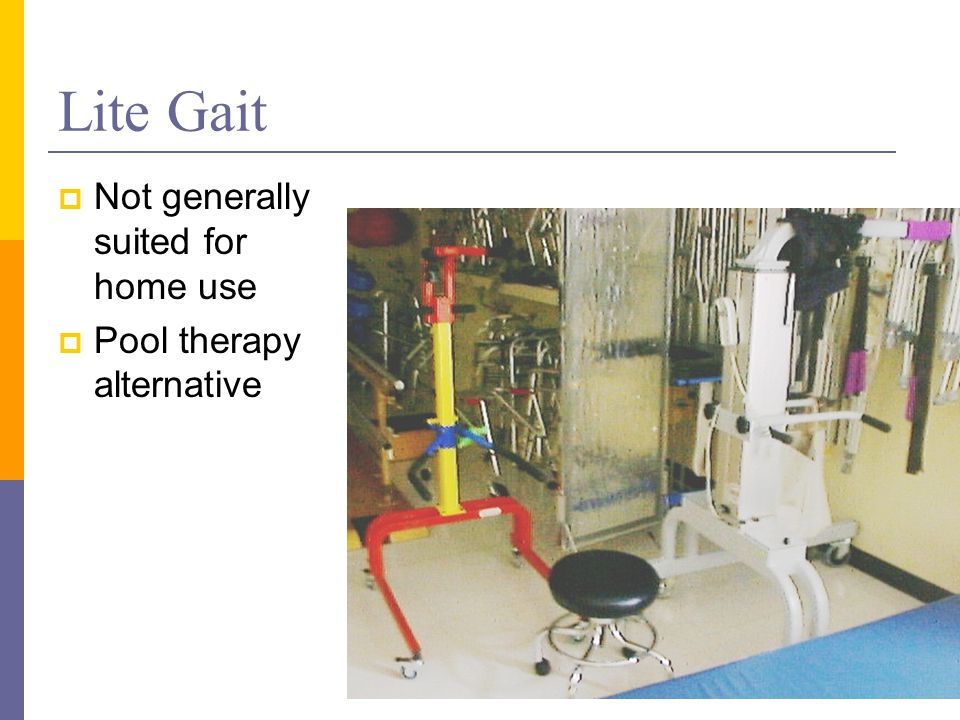 Lite Gait  Not generally suited for home use  Pool therapy alternative