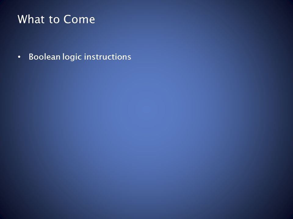 What to Come Boolean logic instructions